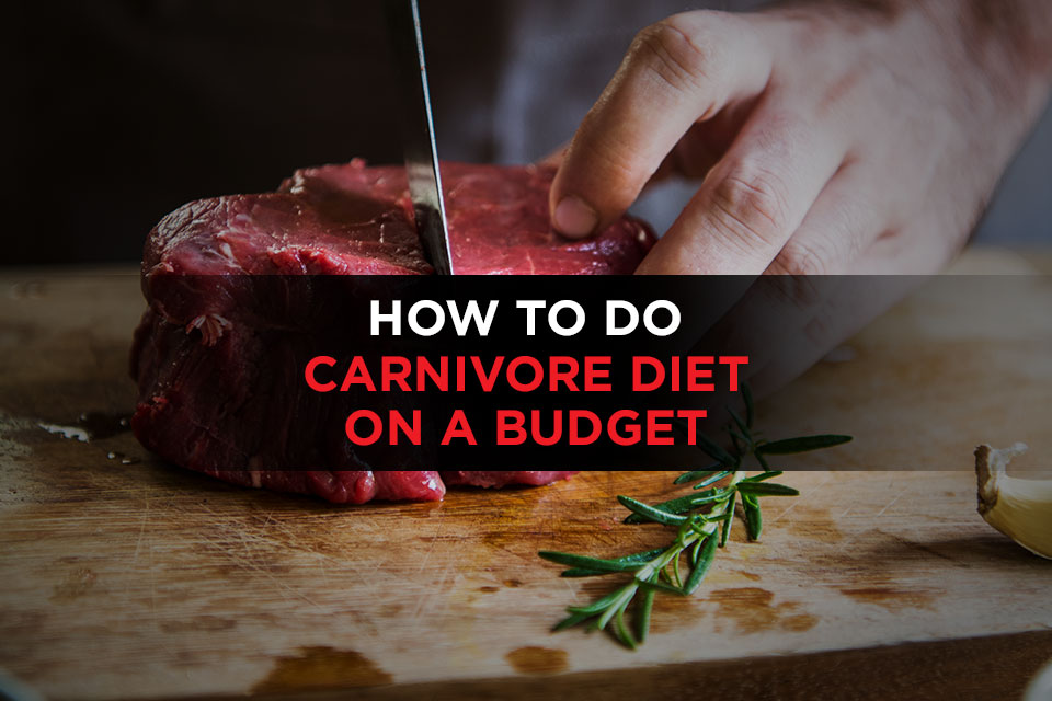How To Do Carnivore Diet On A Budget Featured Image